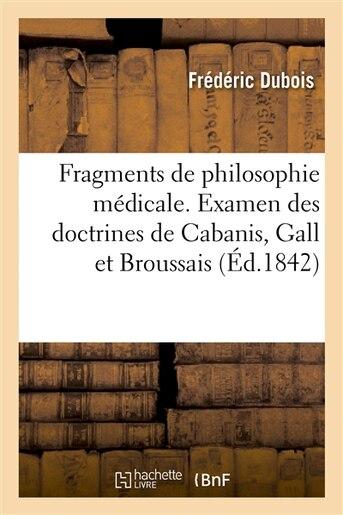 Fragments de Philosophie Medicale. Examen Des Doctrines de Cabanis, Gall Et Broussais by Frederic DuBois