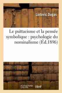 Le Psittacisme Et La Pensee Symbolique: Psychologie Du Nominalisme by Ludovic Dugas