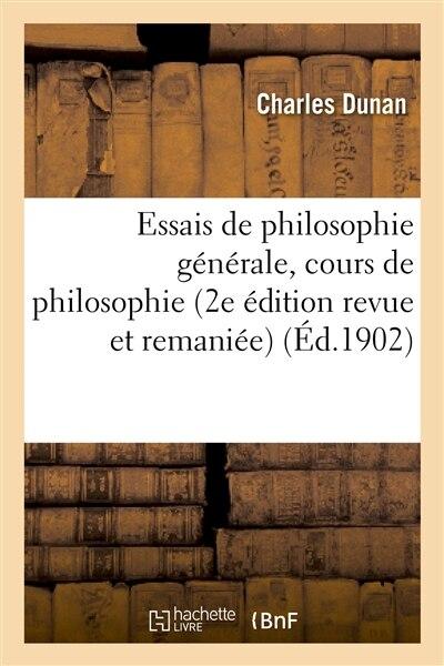 Essais de Philosophie Generale, Cours de Philosophie (2e Edition Revue Et Remaniee) by Charles Dunan
