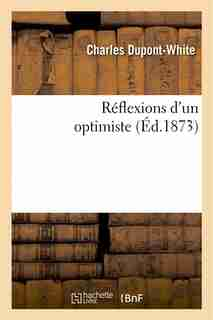Reflexions D Un Optimiste by Charles Dupont-white