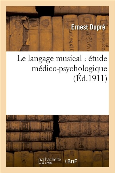 Le Langage Musical: Etude Medico-Psychologique by Ernest Dupre