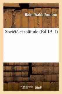 Societe Et Solitude by Ralph Waldo Emerson