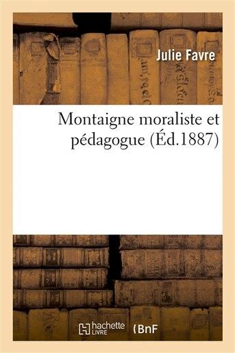 Montaigne Moraliste Et Pedagogue by Julie Favre