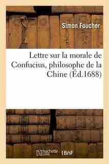 Lettre Sur La Morale de Confucius, Philosophe de La Chine by Simon Foucher