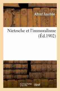 Nietzsche Et L Immoralisme by Alfred Fouillee