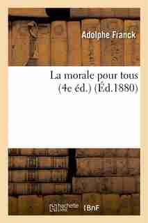 La Morale Pour Tous (4e Ed.) by Adolphe Franck