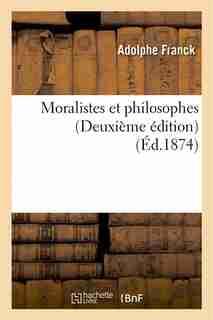Moralistes Et Philosophes (Deuxieme Edition) by Adolphe Franck
