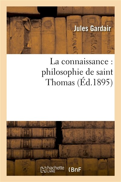 La Connaissance: Philosophie de Saint Thomas by Jules Gardair