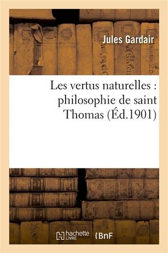 Les Vertus Naturelles: Philosophie de Saint Thomas by Jules Gardair