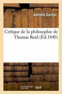 Critique de La Philosophie de Thomas Reid by Adolphe Garnier