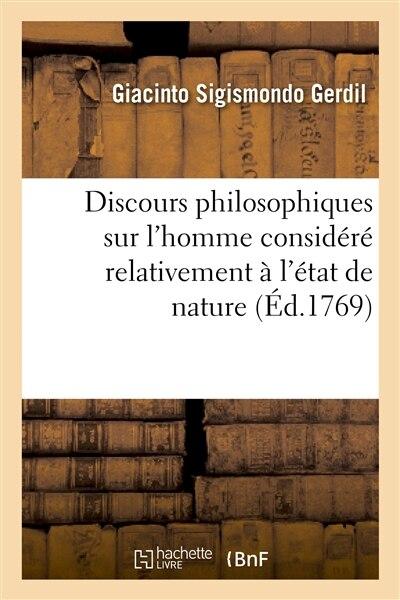 Discours Philosophiques Sur L Homme Considere Relativement A L Etat de Nature Et A L Etat de Societe by Giacinto Sigismondo Gerdil