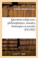 Questions Religieuses, Philosophiques, Morales, Historiques Et Sociales