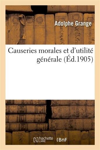 Causeries Morales Et D Utilite Generale by Adolphe-Louis-Marie-Antoine Grange