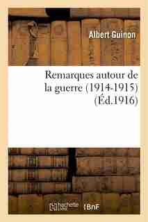 Remarques Autour de La Guerre (1914-1915) by Albert Guinon