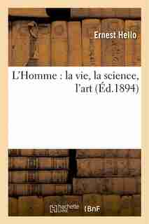 L Homme: La Vie, La Science, L Art by Ernest Hello