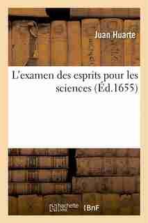 L Examen Des Esprits Pour Les Sciences. Ou Se Monstrent Les Differences D Esprits by Juan Huarte