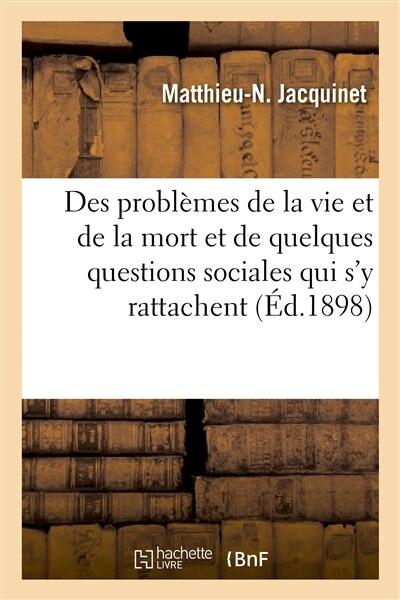 Des Problemes de La Vie Et de La Mort Et de Quelques Questions Sociales Qui S y Rattachent by Matthieu N. Jacquinet
