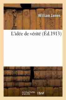 L Idee de Verite by William James