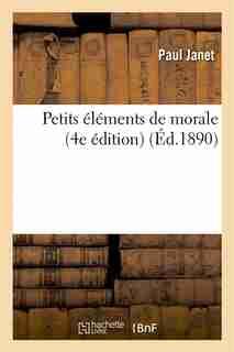 Petits Elements de Morale (4e Edition) by Paul Janet