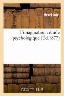 L Imagination: Etude Psychologique by Henri Joly