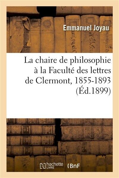 La Chaire de Philosophie a la Faculte Des Lettres de Clermont, 1855-1893 by Emmanuel Joyau