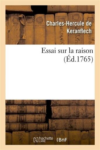 Essai Sur La Raison, Ou Nouvelle Maniere de Resoudre Une Des Plus Difficiles Et Des Plus Belles de Charles-Hercule De Keranflech