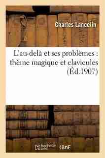 L Au-Dela Et Ses Problemes: Theme Magique Et Clavicules by Charles Lancelin