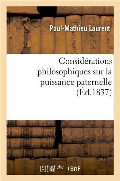 Considerations Philosophiques Sur La Puissance Paternelle by Paul-mathieu Laurent