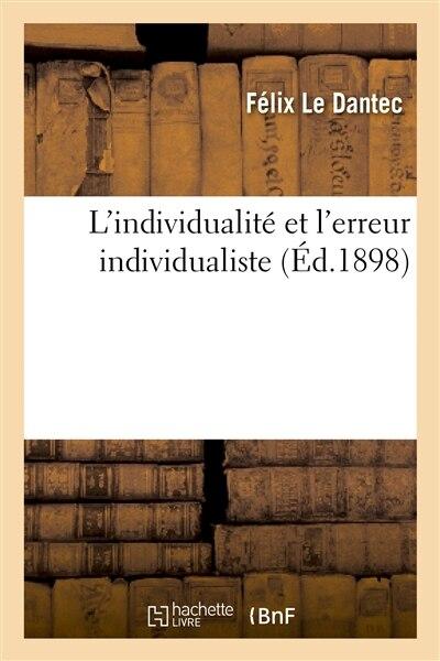 L Individualite Et L Erreur Individualiste by Felix Le Dantec