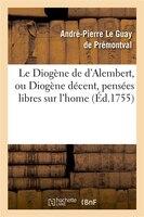 Le Diogene de D Alembert, Ou Diogene Decent, Pensees Libres Sur L Home