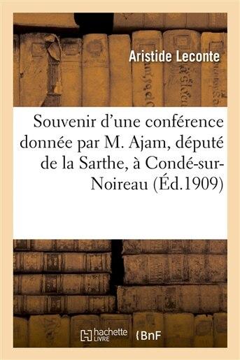 Souvenir D Une Conference Donnee Par M. Ajam, Depute de La Sarthe, a Conde-Sur-Noireau by Leconte De Lisle