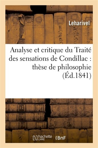 Analyse Et Critique Du Traite Des Sensations de Condillac: These de Philosophie by Leharivel