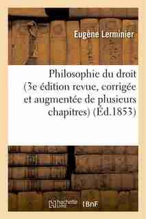 Philosophie Du Droit (3e Edition Revue, Corrigee Et Augmentee de Plusieurs Chapitres) by Eugene Lerminier