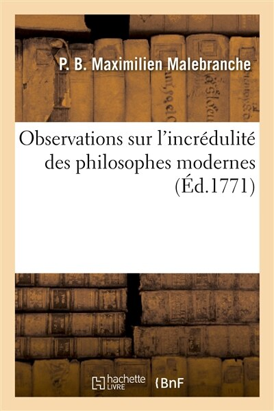 Observations Sur L Incredulite Des Philosophes Modernes, Pour Servir D Introduction by P. Malebranche