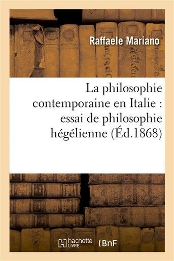 La Philosophie Contemporaine En Italie: Essai de Philosophie Hegelienne by Raffaele Mariano