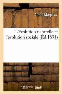 L Evolution Naturelle Et L Evolution Sociale by Alfred Marpaux