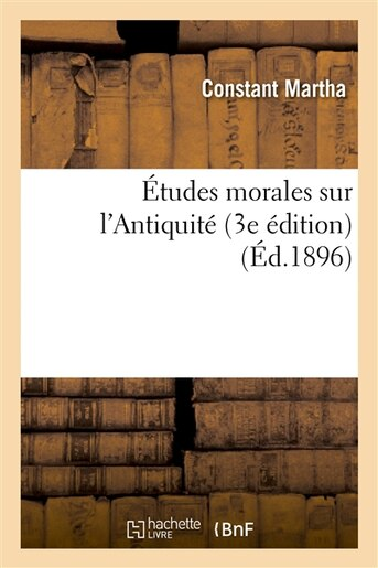 Etudes Morales Sur L Antiquite (3e Edition) by Constant Martha