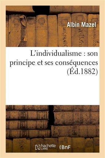 L Individualisme: Son Principe Et Ses Consequences de Albin Mazel