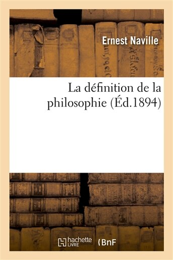 La Definition de La Philosophie by Ernest Naville