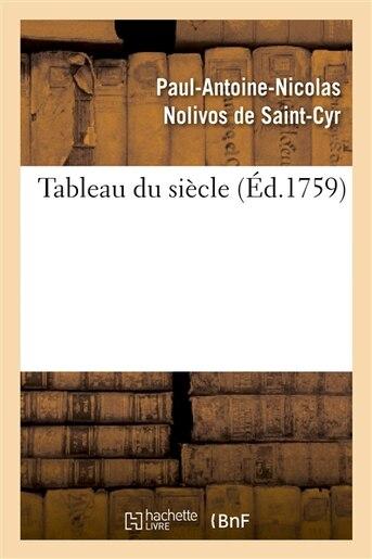 Tableau Du Siecle by Paul-Antoine-Nicolas Nolivos Saint-Cyr