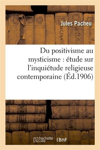 Du Positivisme Au Mysticisme: Etude Sur L Inquietude Religieuse Contemporaine by Jules Pacheu