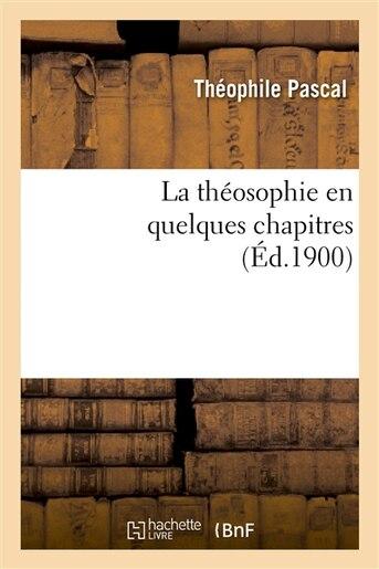 La Theosophie En Quelques Chapitres by Theophile Pascal