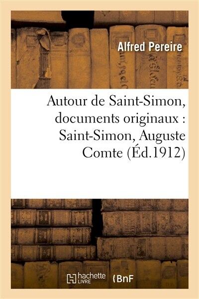 Autour de Saint-Simon, Documents Originaux: Saint-Simon, Auguste Comte Et Les Deux Lettres by Alfred Pereire