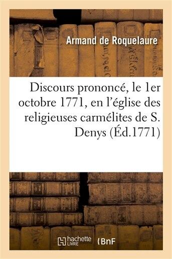 Discours Prononce, Le 1er Octobre 1771, En L Eglise Des Religieuses Carmelites de S. Denys by Armand de Roquelaure