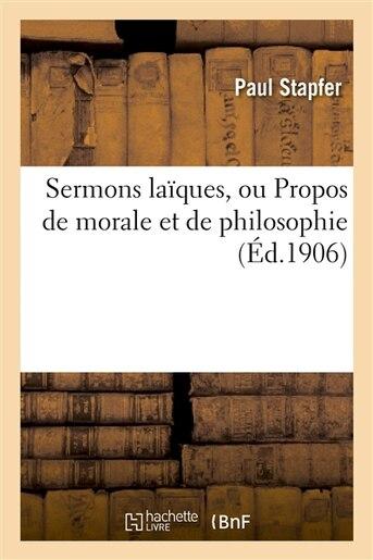 Sermons Laiques, Ou Propos de Morale Et de Philosophie by Paul Stapfer