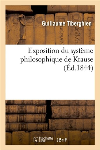 Exposition Du Systeme Philosophique de Krause by Guillaume Tiberghien