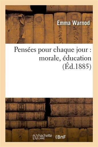 Pensees Pour Chaque Jour: Morale, Education by Emma Warnod