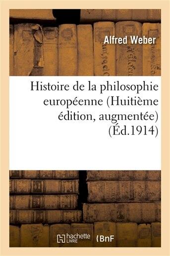 Histoire de La Philosophie Europeenne (Huitieme Edition, Augmentee) by Alfred Weber