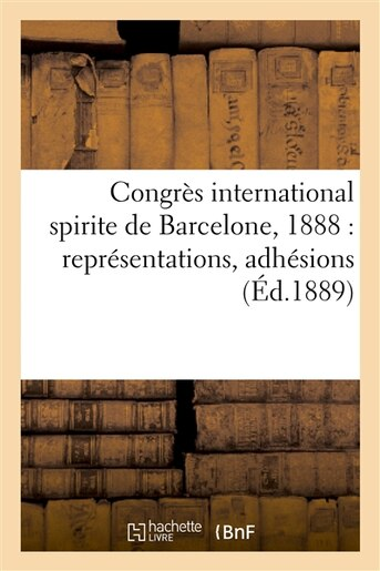 Congres International Spirite de Barcelone, 1888: Representations, Adhesions by Librairie Des Sciences Psychologiques