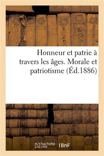 Honneur Et Patrie a Travers Les Ages. Morale Et Patriotisme Chez Les Philosophes Anciens Et Modernes by Picard-Bernheim